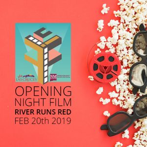 "Opening Night Film ""River Runs Red"" Feb. 20th 2019"